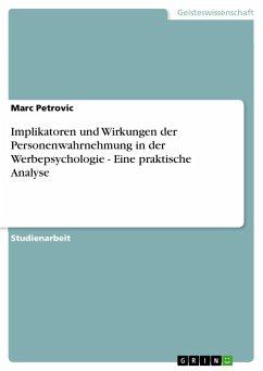 Implikatoren und Wirkungen der Personenwahrnehmung in der Werbepsychologie - Eine praktische Analyse