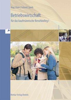Betriebswirtschaft für das kaufmännische Berufskolleg 1 - Baden-Württemberg - Speth, Hermann;Kaier, Alfons;Hug, Hartmut