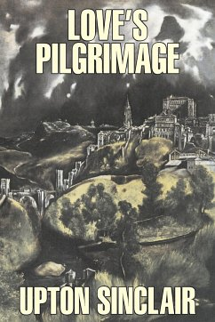 Love's Pilgrimage by Upton Sinclair, Fiction, Classics, Literary - Sinclair, Upton