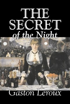 The Secret of the Night by Gaston Leroux, Fiction, Classics, Action & Adventure, Mystery & Detective - Leroux, Gaston