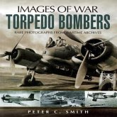 Torpedo Bombers: Rare Photographs from Wartime Archives