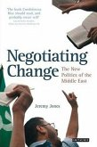 Negotiating Change: The New Politics of the Middle East