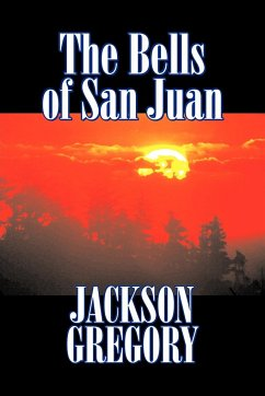 The Bells of San Juan by Jackson Gregory, Fiction, Westerns, Historical - Gregory, Jackson