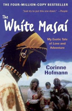 The White Masai: My Exotic Tale of Love and Adventure - Hofmann, Corinne