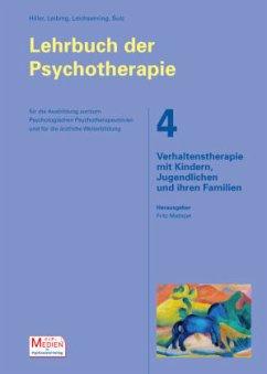 Verhaltenstherapie mit Kindern, Jugendlichen und ihren Familien / Lehrbuch der Psychotherapie Bd.4