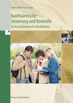 Kaufmännische Steuerung und Kontrolle für das kaufmännische Berufskolleg I - Ausgabe Baden-Württemberg - Speth, Hermann;Waltermann, Aloys;Kaier, Alfons