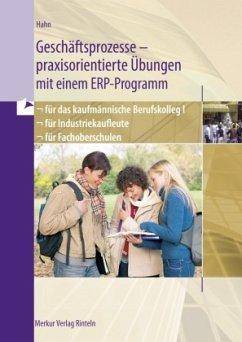 Geschäftsprozesse - praxisorientierte Übungen mit einem ERP-Programm für das kaufmännische Berufskolleg I, für Industrie - Hahn, Hans-Jürgen