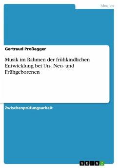Musik im Rahmen der frühkindlichen Entwicklung bei Un-, Neu- und Frühgeborenen