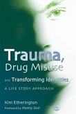 Trauma, Drug Misuse and Transforming Identities: A Life Story Approach