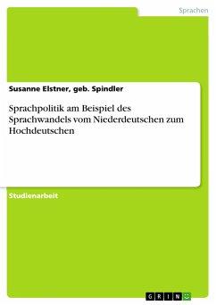 Sprachpolitik am Beispiel des Sprachwandels vom Niederdeutschen zum Hochdeutschen