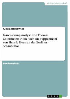 Inszenierungsanalyse von Thomas Ostermeiers Nora oder ein Puppenheim von Henrik Ibsen an der Berliner Schaubühne