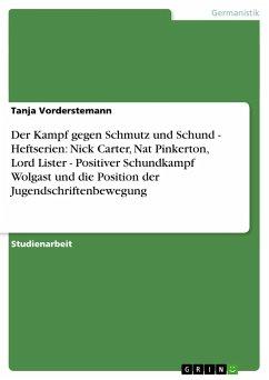 Der Kampf gegen Schmutz und Schund - Heftserien: Nick Carter, Nat Pinkerton, Lord Lister - Positiver Schundkampf Wolgast und die Position der Jugendschriftenbewegung