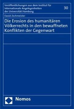 Die Erosion des humanitären Völkerrechts in den bewaffneten Konflikten der Gegenwart - Zechmeister, David