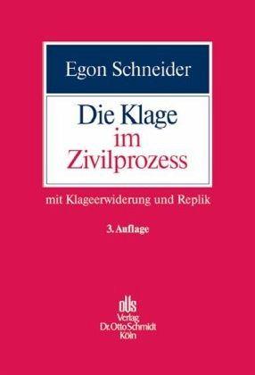 Die Klage im Zivilprozess - Schneider, Egon