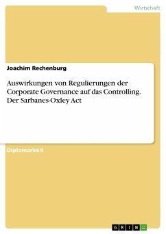 Auswirkungen von Regulierungen der Corporate Governance auf das Controlling. Der Sarbanes-Oxley Act