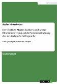 Der Einfluss Martin Luthers und seiner Bibelübersetzung auf die Vereinheitlichung der deutschen Schriftsprache