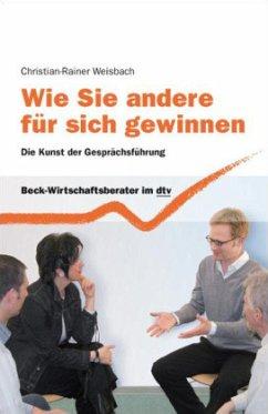 Wie Sie andere für sich gewinnen - Weisbach, Christian-Rainer