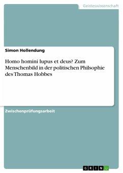 Homo homini lupus et deus? Zum Menschenbild in der politischen Philsophie des Thomas Hobbes