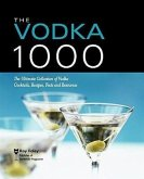 The Vodka 1000: The Ultimate Collection of Vodka Cocktails, Recipes, Facts, and Resources
