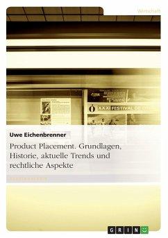 Product Placement. Grundlagen, Historie, aktuel...