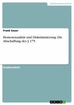Homosexualität und Diskriminierung: Die Abschaffung des § 175 - Sauer, Frank