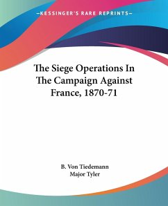 The Siege Operations In The Campaign Against France, 1870-71