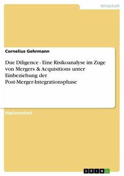 Due Diligence - Eine Risikoanalyse im Zuge von Mergers & Acquisitions unter Einbeziehung der Post-Merger-Integrationsphase