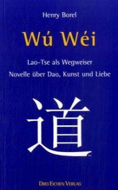 Wu-Wei. Laotse als Wegweiser - Borel, Henry