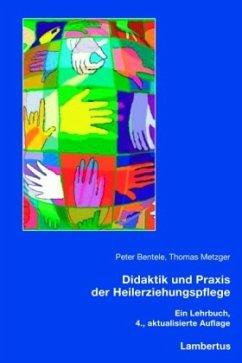 Didaktik und Praxis der Heilerziehungspflege - Bentele, Peter; Metzger, Thomas