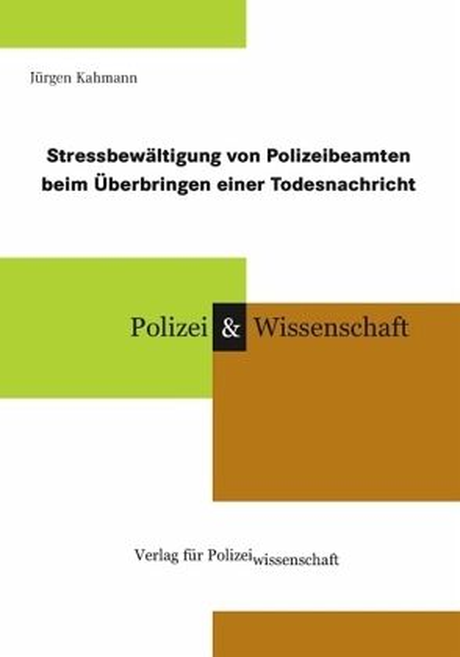 Stressbewältigung von Polizeibeamten beim Überbringen einer Todesnachricht - Kahmann, Jürgen