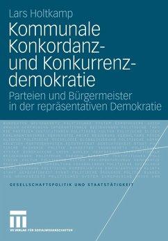 Kommunale Konkordanz- und Konkurrenzdemokratie - Holtkamp, Lars