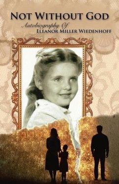 Not Without God - Wiedenhoff, Eleanor Miller