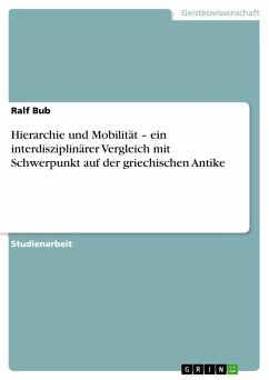 Hierarchie und Mobilität - ein interdisziplinärer Vergleich mit Schwerpunkt auf der griechischen Antike - Bub, Ralf
