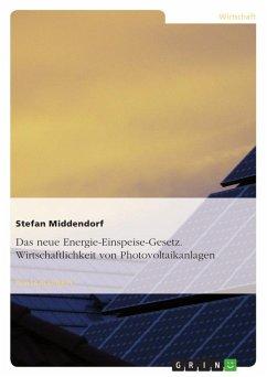 Das neue Energie-Einspeise-Gesetz. Wirtschaftlichkeit von Photovoltaikanlagen