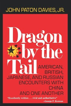 Dragon by the Tail: American, British, Japanese, and Russian Encounters with China and One Another - Davies, John Paton