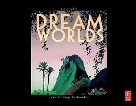 Dream Worlds: Production Design for Animation - Bacher, Hans