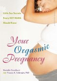 Your Orgasmic Pregnancy: Little Sex Secrets Every Hot Mama Should Know