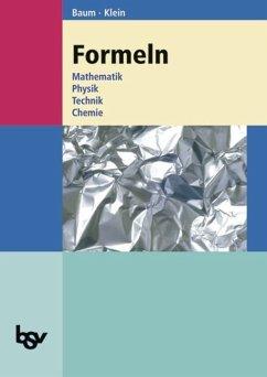 Formeln. Mathematik, Physik, Technik, Chemie - Baum, Dieter; Klein, Hannes