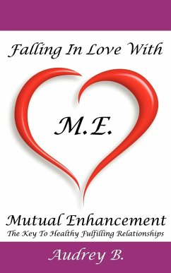 Falling in Love with M.E.! (Mutual Enhancement): The Key to Healthy Fulfilling Relationships