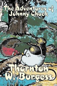 The Adventures of Johnny Chuck by Thornton Burgess, Fiction, Animals, Fantasy & Magic - Burgess, Thornton W.