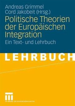 Politische Theorien der Europäischen Integration - Grimmel, Andreas / Jakobeit, Cord (Hgg.)