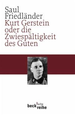 Kurt Gerstein oder die Zwiespältigkeit des Guten - Friedländer, Saul