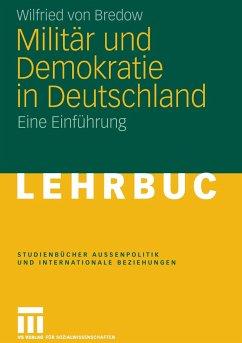 Militär und Demokratie in Deutschland - Bredow, Wilfried von