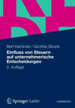 Einfluss von Steuern auf unternehmerische Entscheidungen - Kaminski, Bert; Strunk, Günther