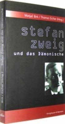 Stefan Zweig und das Dämonische - Birk, Matjaz / Eicher, Thomas (Hgg.)