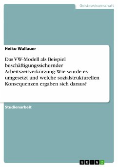Das VW-Modell als Beispiel beschäftigungssichernder Arbeitszeitverkürzung: Wie wurde es umgesetzt und welche sozialstrukturellen Konsequenzen ergaben sich daraus?