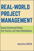 Real World Project Management: Beyond Conventional Wisdom, Best Practices, and Project Methodologies