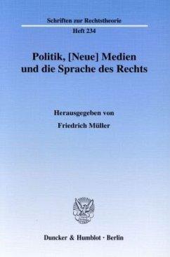 Politik, [Neue] Medien und die Sprache des Rechts - Müller, Friedrich (Hrsg.)