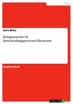 Kriegsursachen II: Entscheidungsprozesse/Ökonomie