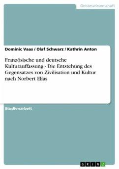 Französische und deutsche Kulturauffassung - Die Entstehung des Gegensatzes von Zivilisation und Kultur nach Norbert Elias